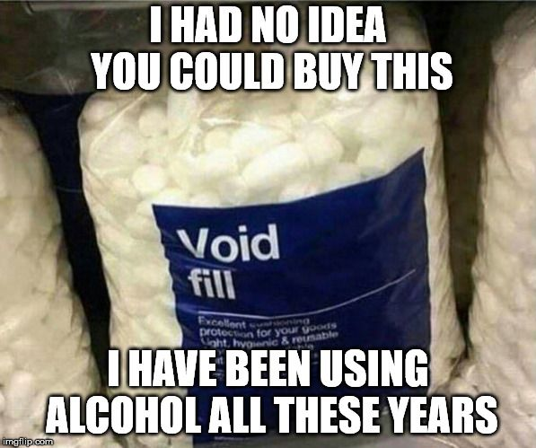 I Had No Idea You Could Buy This I Have Been Using Alcohol All These Years Image Tagged In Void Fill Meme Made W Imgflip Me Alcohol Memes Memes Meme Maker