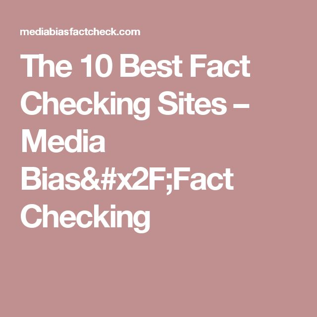The 10 Best Fact Checking Sites – Media Bias/Fact Checking