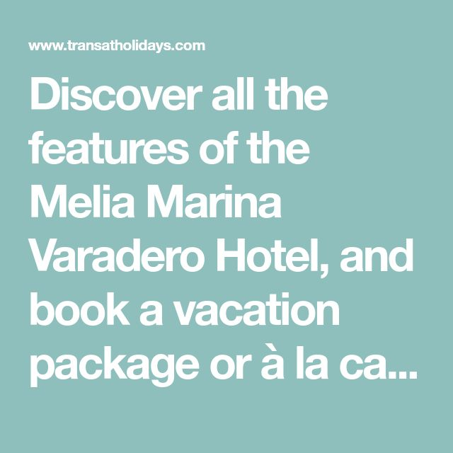 Discover all the features of the Melia Marina Varadero Hotel, and book a vacation package or à la carte accommodation in Varadero.
