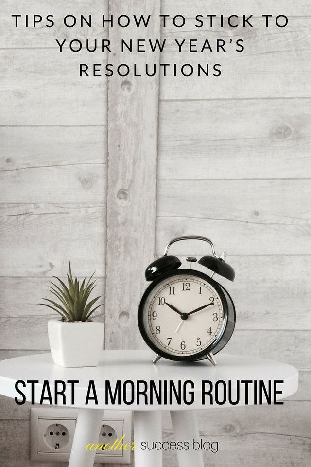 Tips on how to stick to your New Year's Resolutions - Start a Morning Routine