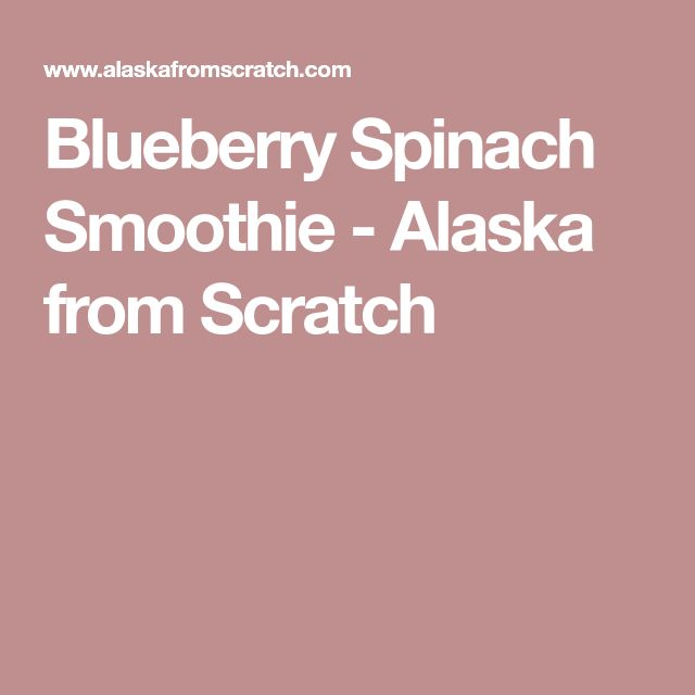 Blueberry Spinach Smoothie - Alaska from Scratch