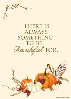 "Love this thankful printable with the quote, ""There is always something to be thankful for."" Such a great Thanksgiving reminder. livelaughrowe.com"