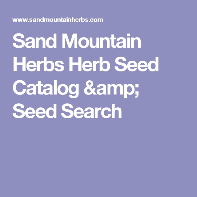 Sand Mountain Herbs Herb Seed Catalog & Seed Search
