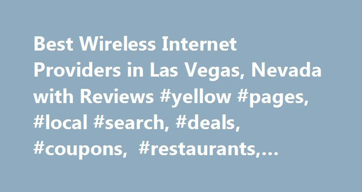 Best Wireless Internet Providers in Las Vegas, Nevada with Reviews #yellow #pages, #local #search, #deals, #coupons, #restaurants, #reviews,… http://tennessee.nef2.com/best-wireless-internet-providers-in-las-vegas-nevada-with-reviews-yellow-pages-local-search-deals-coupons-restaurants-reviews/  # About Search Results YP – The Real Yellow Pages SM – helps you find the right local businesses to meet your specific needs. Search results are sorted by a combination of factors to give you a set of…