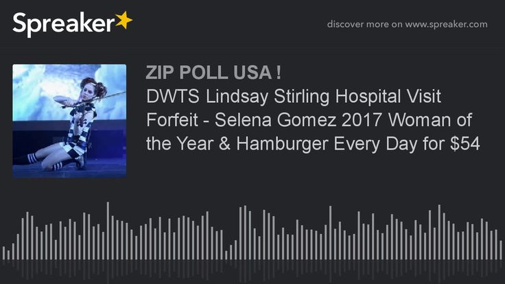 https://www.youtube.com/watch?v=UtbwORN5fIQ Source: https://www.spreaker.com/user/zip_poll_usa/dwts-lindsay-stirling-hospital-visit-for The VOTES are in…CHECK IT OUT! DWTS Lindsay Stirling Hospital Visit Forfeit – Selena Gomez 2017 Woman of the Year & Hamburger Every Day for $54
