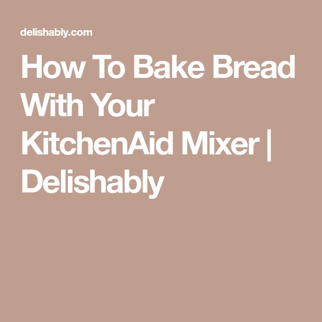 How to Bake Bread With Your KitchenAid Mixer | Bread ...