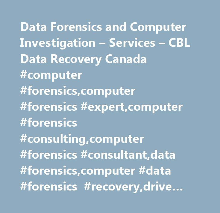 Data Forensics and Computer Investigation – Services – CBL Data Recovery Canada #computer #forensics,computer #forensics #expert,computer #forensics #consulting,computer #forensics #consultant,data #forensics,computer #data #forensics #recovery,drive #forensics #hard,computer #investigations…