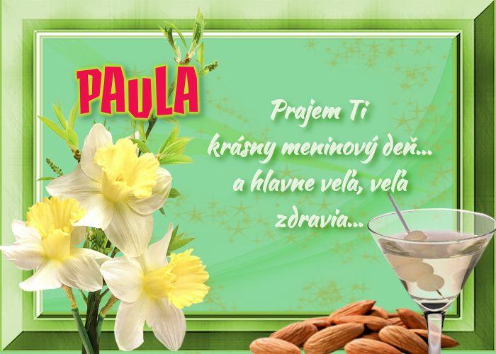Paula Prajem Ti krásny meninový deň...a hlavne veľa, veľa zdravia...