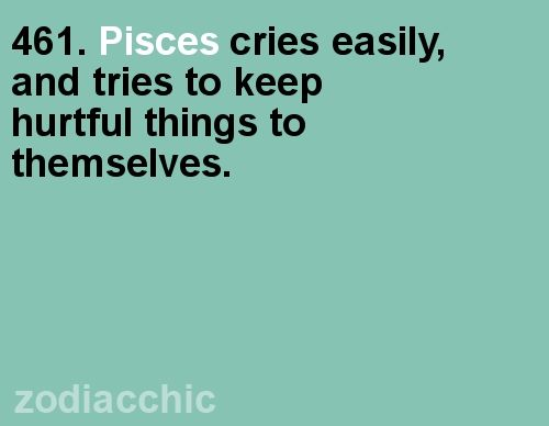 "Pisces:  ""#Pisces cries easily, and tries to keep hurtful things to themselves."""