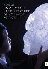 Een ziel voor je kristallen schedel, de weg van de activatie http://www.bruna.nl/boeken/een-ziel-voor-je-kristallen-schedel-de-weg-van-de-activatie-9789048433162