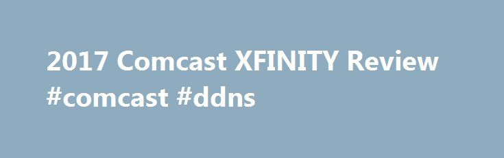 2017 Comcast XFINITY Review #comcast #ddns http://north-carolina.nef2.com/2017-comcast-xfinity-review-comcast-ddns/  # Comcast XFINITY Review Plans Offer Download Speeds Surpassing 100 Mbps Few cable internet providers can match the speeds of XFINITY. As the name implies, its Extreme 105 package has download speeds up to 105 Mbps, which is some of the fastest consumer internet service available. XFINITY is a very good option for anyone who enjoys gaming or watching videos online as well as…