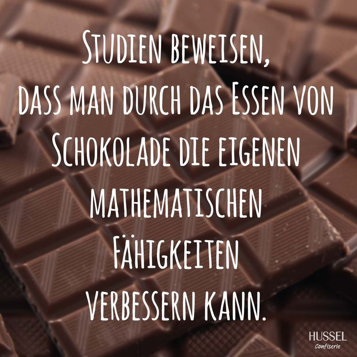 Studien beweisen, dass man durch das Essen von Schokolade ...