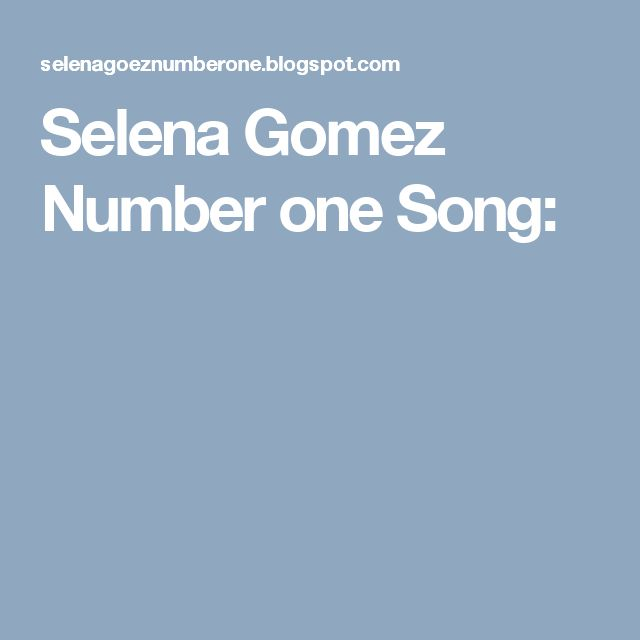 Selena Gomez Number one Song: