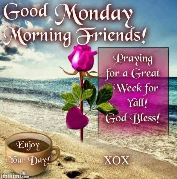 Good Monday Morning Friends, Praying For A Great Week For Yall