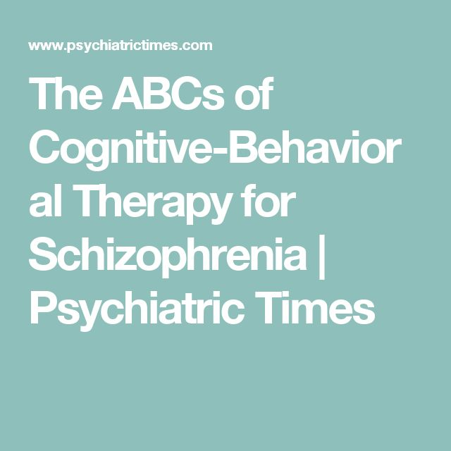 The ABCs of Cognitive-Behavioral Therapy for Schizophrenia | Psychiatric Times
