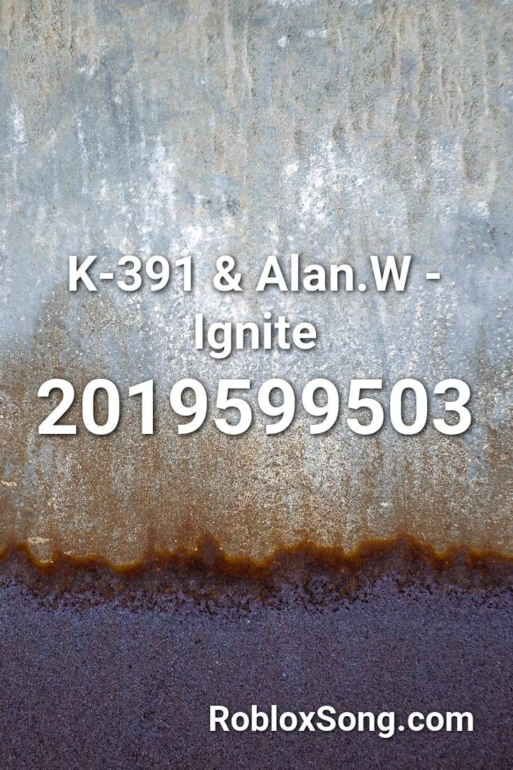 K 391 Alan W Ignite Roblox Id Roblox Music Codes In 2020