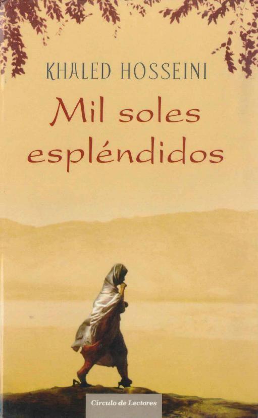 """""""Mil soles espléndidos"""" Khaled Hosseini. 382 páginas, 15 ejemplares. """"Eran incontables las lunas que brillaban sobre sus azoteas, o los mil soles espléndidos que se ocultaban tras sus muros..."""" Aquellos delicados versos sobre Kabul no son más que una ilusión en un Afganistán asolado por años de guerras, en el que dos mujeres abandonadas a su suerte deberán luchar para hacer realidad sus esperanzas."""