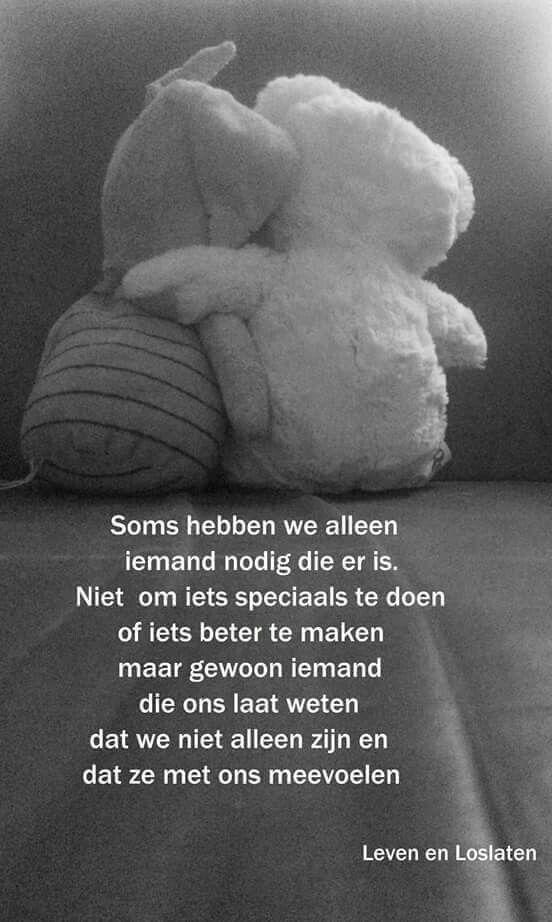 """""""Soms hebben we alleen iemand nodig die er is. Niet om iets speciaals te doen of…"""