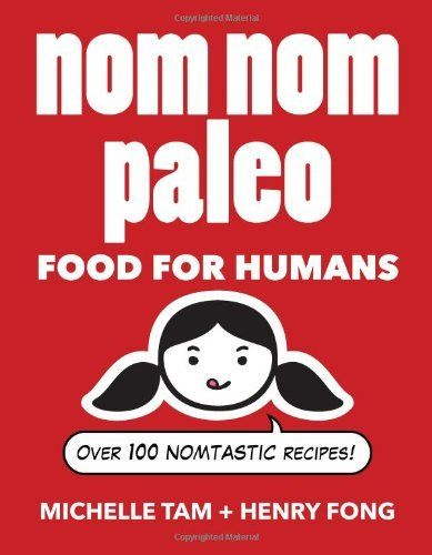 Nom Nom Paleo: Food for Humans: Over 100 Nomtastic Recipes! by Henry Fong, http://www.amazon.co.uk/dp/1449450334/ref=cm_sw_r_pi_dp_T8R0sb09J2AY7