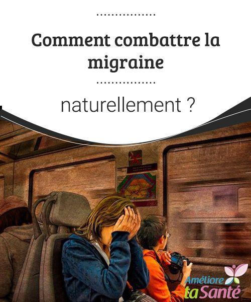 Comment combattre la migraine naturellement ? Il vous arrive de souffrir de migraines ? Nous vous proposons des solutions naturelles pour combattre la migraine de manière efficace !
