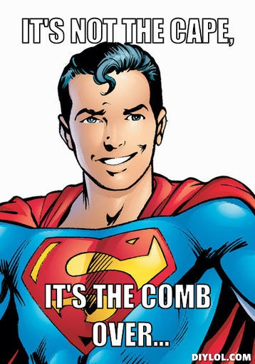 it's so the comb over #superman #meme #awesomeness