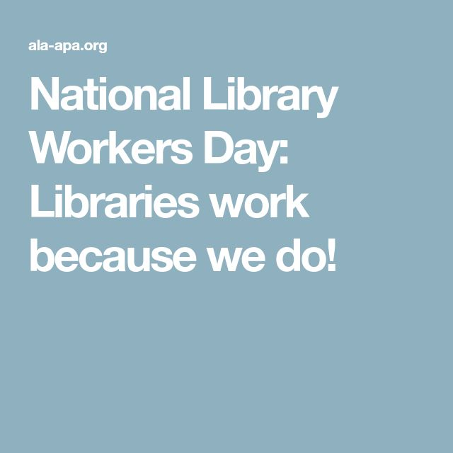 National Library Workers Day: Libraries work because we do!