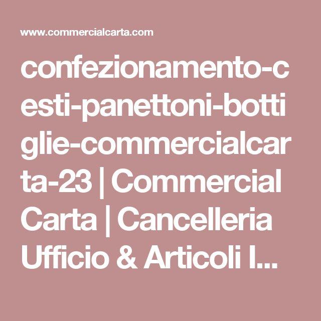 confezionamento-cesti-panettoni-bottiglie-commercialcarta-23 | Commercial Carta | Cancelleria Ufficio & Articoli Imballaggio