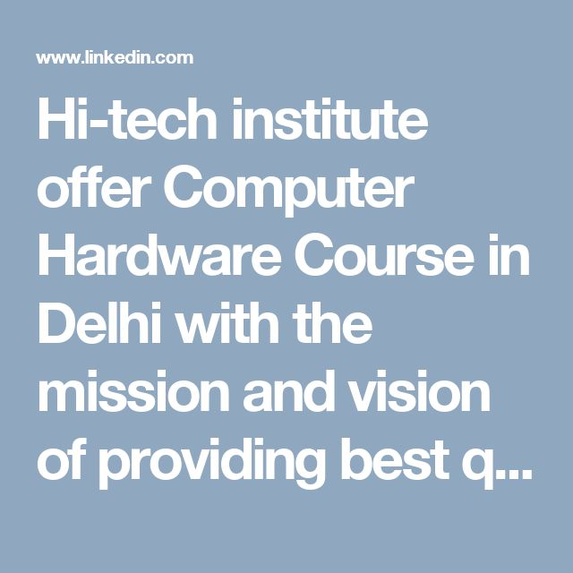Hi-tech institute offer Computer Hardware Course in Delhi with the mission and vision of providing best quality Computer hardware repairing skills to all section of students in a very reasonable fee structure.