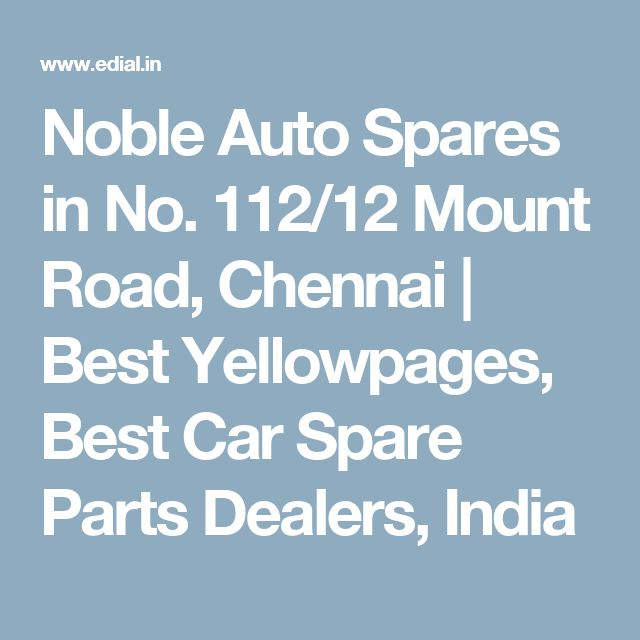 Noble Auto Spares in No. 112/12 Mount Road, Chennai | Best Yellowpages, Best Car Spare Parts Dealers, India