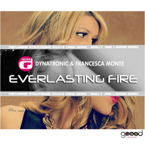Dynatronic & Francesca Monte - Everlasting Fire [THE REMIX] by GOOOD Records on SoundCloud