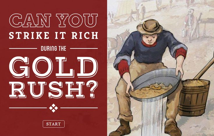 Can you strike it rich during the Gold Rush? Relevance to Year 5 History - The Australian Colonies. This decision-maker game will help you understand some of the experiences faced by hundreds of thousands of people during the Australian gold rush period in the second half of the nineteenth century (1850–1900).