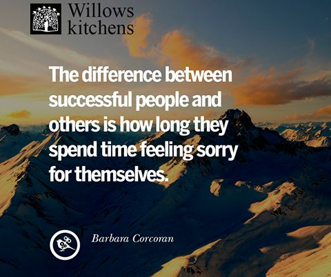 The difference between successful people and others is how long they spend time feeling sorry for themselves. - Barbara Corcoran #sundaymotivationals #WillowsKitchens