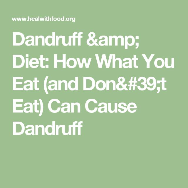 Dandruff & Diet: How What You Eat (and Don't Eat) Can Cause Dandruff