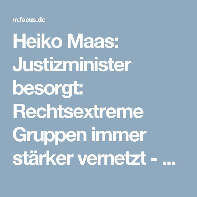 Heiko Maas: Justizminister besorgt: Rechtsextreme Gruppen immer stärker vernetzt - FOCUS Online