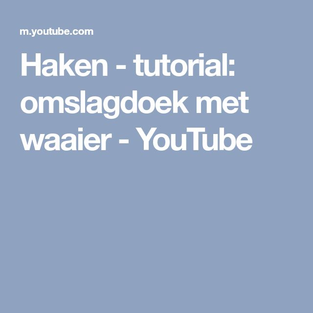 Haken - tutorial: omslagdoek met waaier - YouTube