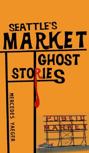 Seattle Pike Place Market Ghost Stories  just wish i knew this before i went ..loved pike place.you need days to see it all