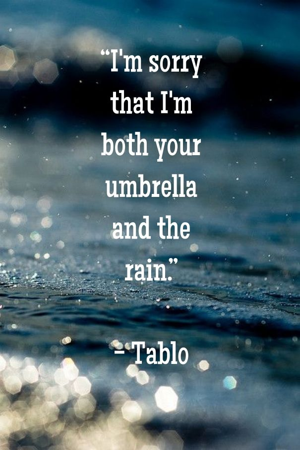 """i'm sorry that i'm both your umbrella and the..."