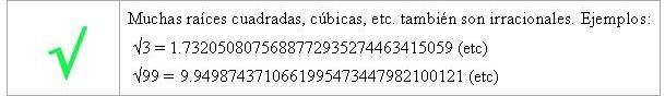 Muchas raíces cuadradas, cúbicas, etc. también son irracionales.