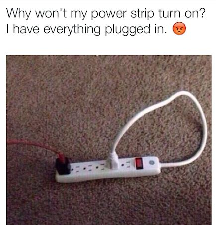 This person's plug struggle (puggle):   The 35 Dumbest Things That Have Ever Happened