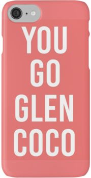 Mean Girls 'You Go Glen Coco iPhone 7 Cases