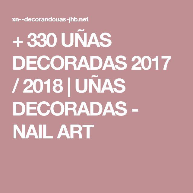 + 330 UÑAS DECORADAS 2017 / 2018 | UÑAS DECORADAS - NAIL ART