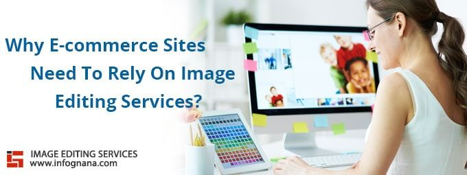 Why E-commerce Sites Need To Rely On Image Editing Services?