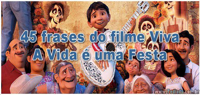45 frases do filme Viva – A Vida é uma Festa >> https://www.tediado.com.br/02/45-frases-do-filme-viva-vida-e-uma-festa/