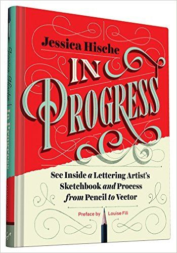 In Progress: See Inside a Lettering Artist's Sketchbook and Process, from Pencil to Vector: Jessica Hische, Louise Fili: 9781452136226: AmazonSmile: Books
