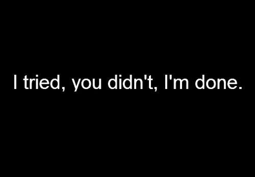 I Tried Now I'm Done Quotes | tried, you didn't, I'm done. - Quotes and Images