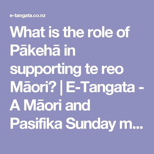What is the role of Pākehā in supporting te reo Māori?   E-Tangata - A Māori and Pasifika Sunday magazine