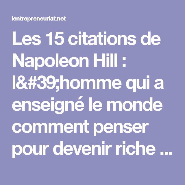 Les 15 citations de Napoleon Hill : l'homme qui a enseigné le monde comment penser pour devenir riche   Entrepreuneuriat