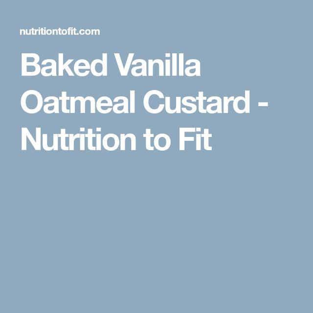 Baked Vanilla Oatmeal Custard - Nutrition to Fit