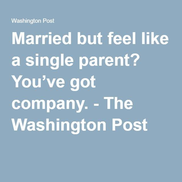 Married but feel like a single parent? You've got company. - The Washington Post