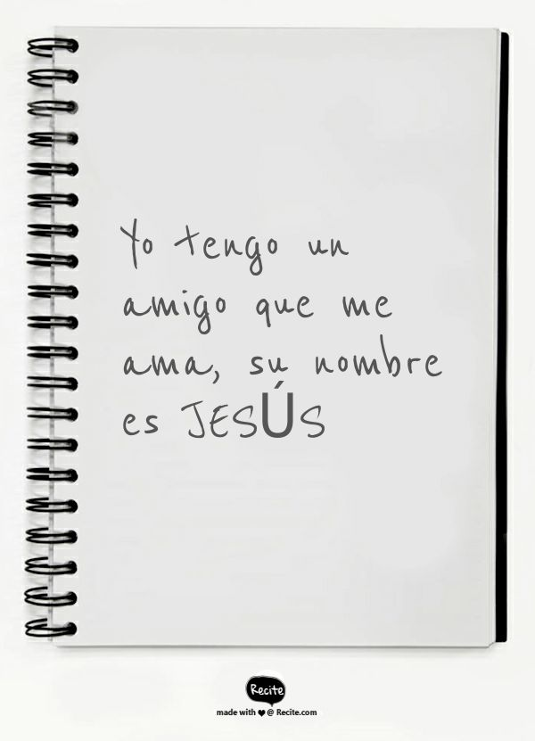 Yo tengo un amigo que me ama, su nombre es JESÚS - Quote From Recite.com #RECITE #QUOTE